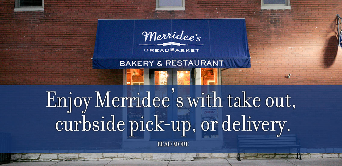 Enjoy Merridee's with take out, curbside pick-up, or delivery